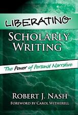 Liberating Scholarly Writing: The Power Of Personal Narrative by Robert J. Nash