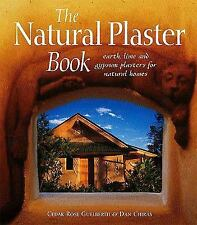 The Natural Plaster Book: Earth, Lime, and Gypsum Plasters for Natural Homes by