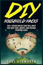 DIY Household Hacks : 100+ Genius Hacks That Will Help You Save Time, Money,...