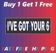 I'VE GOT YOUR 6 Thin Blue Line 3x9 Bumper Sticker Support POLICE Decal BOGO FREE