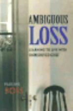 Ambiguous Loss : Learning to Live with Unresolved Grief by Pauline Boss...