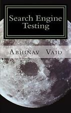 Search Engine Testing : Evaluating Web Search for Relevance and Accuracy by...