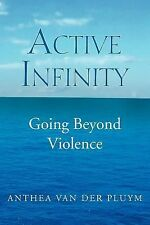 Active Infinity : Going Beyond Violence by Anthea Van Der Pluym (2012,...