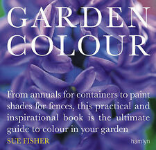 Garden Colour: From Annuals for Containers to Paint Shades for Fences, This Prac