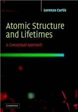 Atomic Structure and Lifetimes : A Conceptual Approach by Lorenzo J. Curtis...