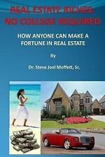 Real Estate Riches : No College Required : How Anyone Can Make a Fortune in...
