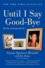 Until I Say Good-Bye: My Year of Living with Joy - Witter, Bret, Spencer-Wendel,