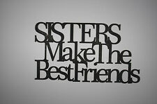 """ Sisters Make The Best Friends"" Black Wooden Wall Word Sign  ID # B23"