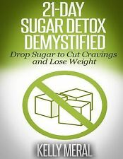 21-DAY SUGAR DETOX DEMYSTIFIED - KELLY MERAL (PAPERBACK) NEW