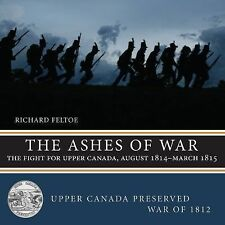 Upper Canada Preed -- War Of 1812 Ser.: The Ashes of War : The Fight for...