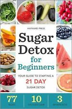 Sugar Detox for Beginners : Your Guide to Starting a 21-Day Sugar Detox by...