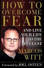 How to Overcome Fear: and Live Your Life to the Fullest