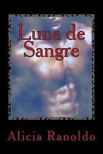 Hombres Lobo y Cambiaformas Ser.: Luna de Sangre by Alicia Ranoldo (2014,...