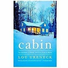 Cabin: Two Brothers, a Dream, and Five Acres in Maine Ureneck, Lou Paperback