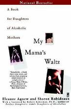 My Mama's Waltz : A Book for Daughters of Alcoholic Mothers by Sharon...