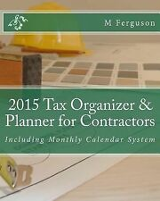 2015 Tax Organizer and Planner for Contractors : Including Monthly Calendar...