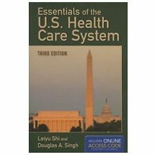 Essentials Of The U.S. Health Care System, Singh, Douglas A., Shi, Leiyu, Good B