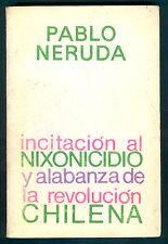 PABLO NERUDA BOOK INCITACION AL NIXONICIDIO Y ALABANZA DE LA REVOLUCION CHILENA