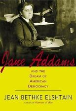 Jane Addams and the Dream of American Democracy: A Life