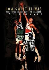 How Sweet It Was : And how the NBA can return to Greatness by Joe Delmore...