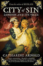 City of Sin: London and Its Vices by Catharine Arnold New Paperback Book