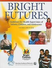 Bright Futures : Guidelines for Health Supervision of Infants, Children, and Ado