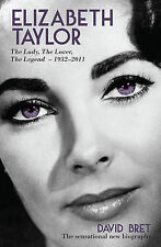 Elizabeth Taylor: The Lady, The Lover, The Legend, 1932-2011, Bret, David