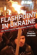 Flashpoint in Ukraine : How the US Drive for Hegemony Risks World War III...