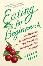 Eating for Beginners: An Education in the Pleasures of Food from Chefs, Farmers,