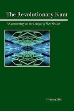 The Revolutionary Kant: A Commentary on the Critique of Pure Reason, , Bird, Gra