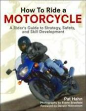 How to Ride a Motorcycle : A Rider's Guide to Strategy, Safety, and Skill...