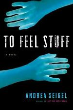 To Feel Stuff by Andrea Seigel (2006, Paperback)