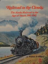 Railroad in the Clouds : The Alaska Railroad in the Age of Steam, 1914-1945...