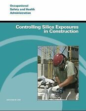 Controlling Silica Exposures in Construction by U. S. Department Labor and...