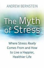 The Myth of Stress: Where Stress Really Comes from and How to Live a Happier and