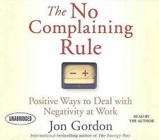 The No Complaining Rule: Positive Ways to Deal with Negativity at Work by Jon...