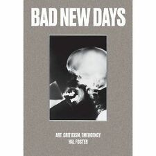 HAL FOSTER  Bad New Days :Art, Criticism, Emergency SIGNED HARDBACK BOOK MINT