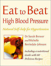 Eat to Beat High Blood Pressure: Natural Self-help for Hypertension, Including 6