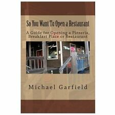 So You Want to Open a Restaurant : A Guide for Opening a Pizzeria, Breakfast...