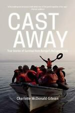 Cast Away: True Stories of Survival from Europe?s Refugee Crisis, McDonald-Gibso