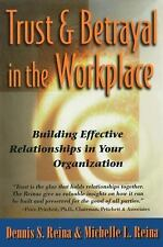 Trust and Betrayal in the Workplace : Building Effective Relationships in...