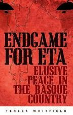 Endgame for ETA : Elusive Peace in the Basque Country by Teresa Whitfield...