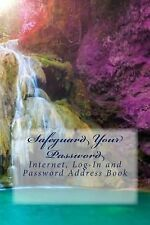 Internet Address Book Ser.: Safeguard Your Password : Internet, Log-In and...