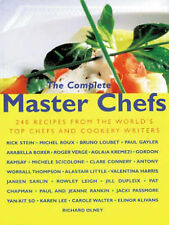 Complete Master Chefs: 240 Recipes from the World's Top Chefs and Cookery Writer