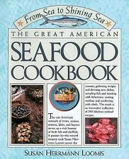 From Sea To Shining Sea: The Great American Seafood Cookbook, Loomis, Susan Herr