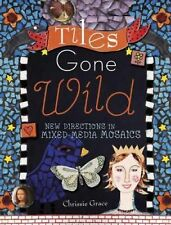 Tiles Gone Wild: New Directions In Mixed Media Mosaics-ExLibrary