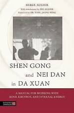 Shen Gong and Nei Dan in Da Xuan: A Manual for Working with Mind, Emotion,...