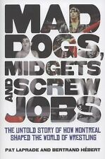 Mad Dogs, Midgets and Screw Jobs: The Untold Story of How Montreal Shaped the Wo