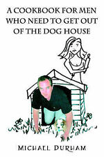 Durham, Michael A Cookbook For Men Who Need To Get Out of The Dog House Very Goo