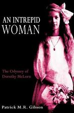 An Intrepid Woman : The Odyssey of Dorothy Mclorn by Patrick M. R. Gibson...